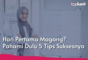 Hari Pertama Magang? Pahami Dulu 5 Tips Suksesnya   TopKarir.com