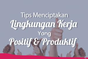 Tips Menciptakan Lingkungan Kerja Yang Positif & Produktif | TopKarir.com
