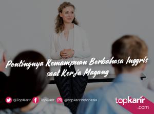 Pentingnya Kemampuan Berbahasa Inggris saat Kerja Magang   TopKarir.com