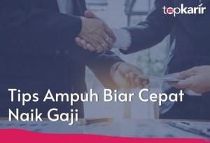 Tips & Trik Agar Cepat Naik Gaji | TopKarir.com