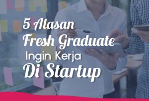 5 Alasan Freshgraduate Ingin Kerja Di Startup   TopKarir.com