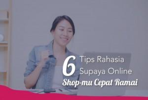 6 Tips Rahasia Supaya Online Shop-mu Cepat Ramai | TopKarir.com
