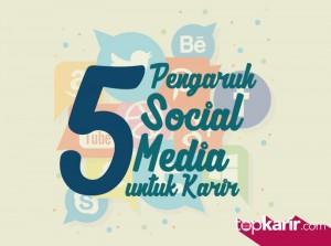 5 Pengaruh Sosial Media Untuk Karir Kamu   TopKarir.com