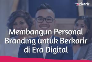 Membangun Personal Branding untuk Berkarir di Era Digital   TopKarir.com