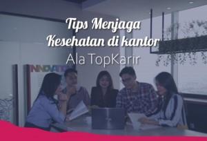 Tips Menjaga Hidup Kesehatan DIkantor Ala TopKarir | TopKarir.com