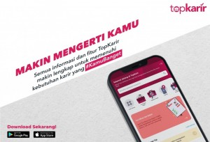 TopKarir 2.0: Makin Mengerti Kebutuhan Karir Kamu, karena Semuanya #KamuBanget!   TopKarir.com