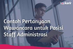 Contoh Pertanyaan Wawancara untuk Posisi Staff Administrasi | TopKarir.com