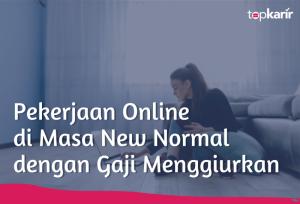Pekerjaan Online di Masa New Normal dengan Gaji Menggiurkan | TopKarir.com