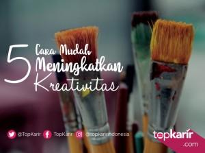 5 Cara Mudah Meningkatkan Kreativitas   TopKarir.com