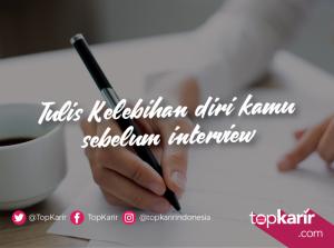 Tulis Kelebihanmu Sebelum Interview, Ini Manfaatnya   TopKarir.com