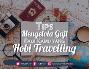 Tips Mengelola Gaji Bagi Kamu yang Hobi Travelling   TopKarir.com