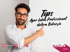 Tips Agar Lebih Professional Dalam Bekerja   TopKarir.com