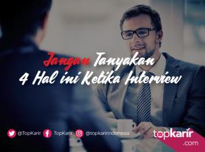 Jangan Tanyakan 4 Hal ini Ketika Interview   TopKarir.com