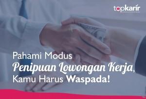 Pahami Modus Penipuan Lowongan Kerja, Kamu Harus Waspada!   TopKarir.com