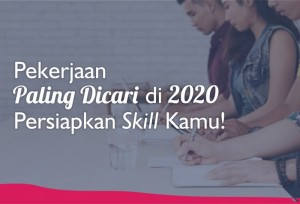 Pekerjaan Paling Dicari di 2020, Persiapkan Skill Kamu! | TopKarir.com