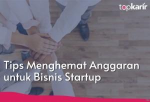 Tips Menghemat Anggaran untuk Bisnis Startup   TopKarir.com