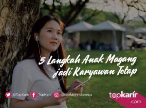 5 Langkah Anak Magang jadi Karyawan Tetap   TopKarir.com