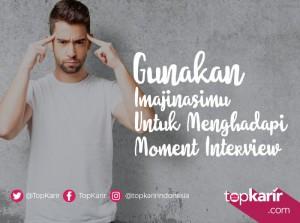 Gunakan Imajinasimu Untuk Menghadapi Momen Interview Kamu   TopKarir.com