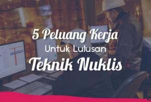 5 Peluang Kerja Untuk Lulusan Teknik Nuklir   TopKarir.com