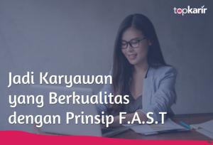 Jadi Karyawan yang Berkualitas dengan Prinsip F.A.S.T | TopKarir.com