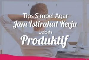 Tips Simpel Agar Jam Istirahat Kerja Lebih Produktif   TopKarir.com
