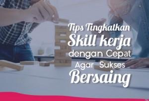 Tips Tingkatkan Skill Kerja dengan Cepat Agar Sukses Bersaing   TopKarir.com