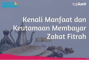 Kenali Manfaat dan Keutamaan Membayar Zakat Fitrah | TopKarir.com