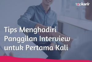 Tips Menghadiri Panggilan Interview untuk Pertama Kali | TopKarir.com