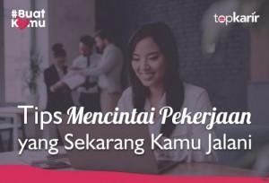 Tips Mencintai Pekerjaan yang Sekarang Kamu Jalani   TopKarir.com
