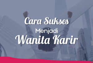 Cara Sukses Menjadi Wanita Karir   TopKarir.com