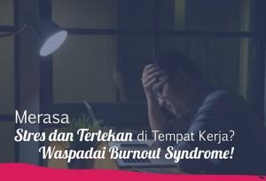 Merasa Stres dan Tertekan di Tempat Kerja? Waspada Burnout Syndrome! | TopKarir.com