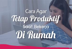 Cara Agar Tetap Produktif saat Bekerja Di Rumah   TopKarir.com