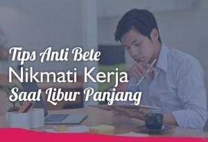 Tips Anti Bete, Nikmati Kerja Saat Libur Panjang | TopKarir.com
