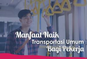 Manfaat Naik Transportasi Umum Bagi Pekerja | TopKarir.com
