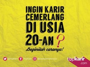 Ingin Karir Cemerlang di Usia 20-an? Begini Caranya! | TopKarir.com