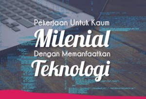 Pekerjaan Untuk Kaum Millennial dengan Memanfaatkan Teknologi   TopKarir.com