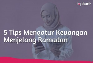 5 Tips Mengatur Keuangan Menjelang Ramadan   TopKarir.com