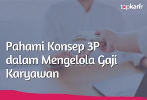 Pahami Konsep 3P dalam Mengelola Gaji Karyawan   TopKarir.com