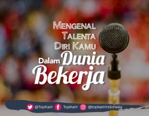 Mengenali Talenta Diri Kamu dan Mengembangkannya Dalam Dunia Kerja    TopKarir.com