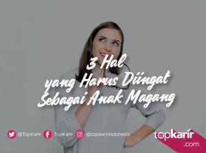 3 Hal yang Harus Diingat Sebagai Anak Magang   TopKarir.com