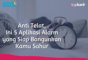 Anti Telat, Ini 5 Aplikasi Alarm yang Siap Bangunkan Kamu Sahur | TopKarir.com