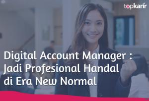 Digital Account Manager : Jadi Profesional Handal di Era New Normal | TopKarir.com