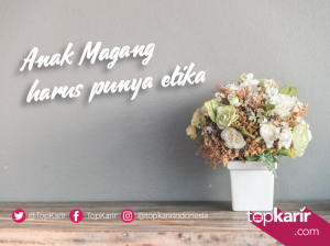 Anak Magang Harus Punya Etika, Kenapa?   TopKarir.com
