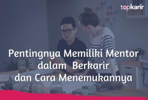 Pentingnya Memiliki Mentor dalam Berkarir dan Cara Menemukannya | TopKarir.com