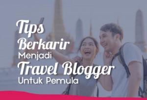Tips Berkarir Menjadi Travel Blogger Untuk Pemula   TopKarir.com