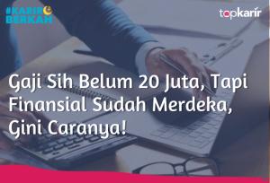 Gaji Sih Belum 20 Juta, Tapi Finansial Sudah Merdeka, Gini Caranya | TopKarir.com