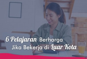 6 Pelajaran Berharga Jika Bekerja di Luar Kota | TopKarir.com