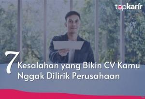 7 Kesalahan yang Bikin CV Kamu Nggak Dilirik Perusahaan   TopKarir.com