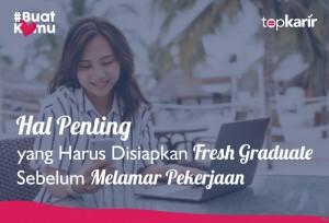 Hal Penting yang Harus Disiapkan Fresh Graduate Sebelum Melamar Pekerjaan | TopKarir.com