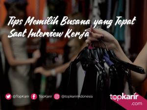 Tips Memilih Penampilan yang Tepat Saat Interview Kerja.   TopKarir.com